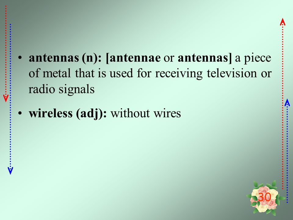 antennas (n): [antennae or antennas] a piece of metal that is used for receiving television or radio signals